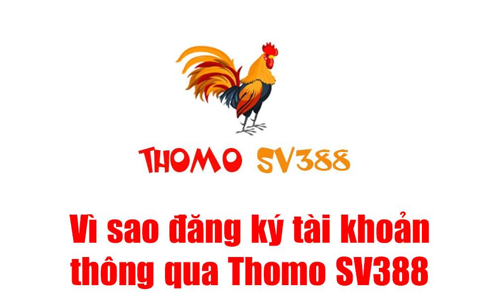 Vì sao đăng ký tài khoản thông qua Thomo SV388