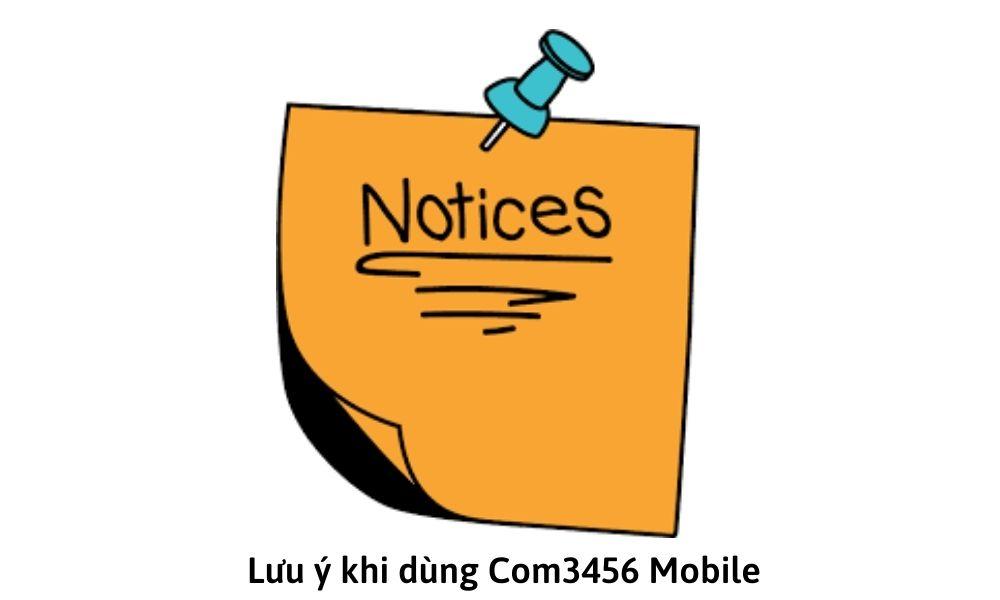 Lưu ý khi dùng Com3456 Mobile