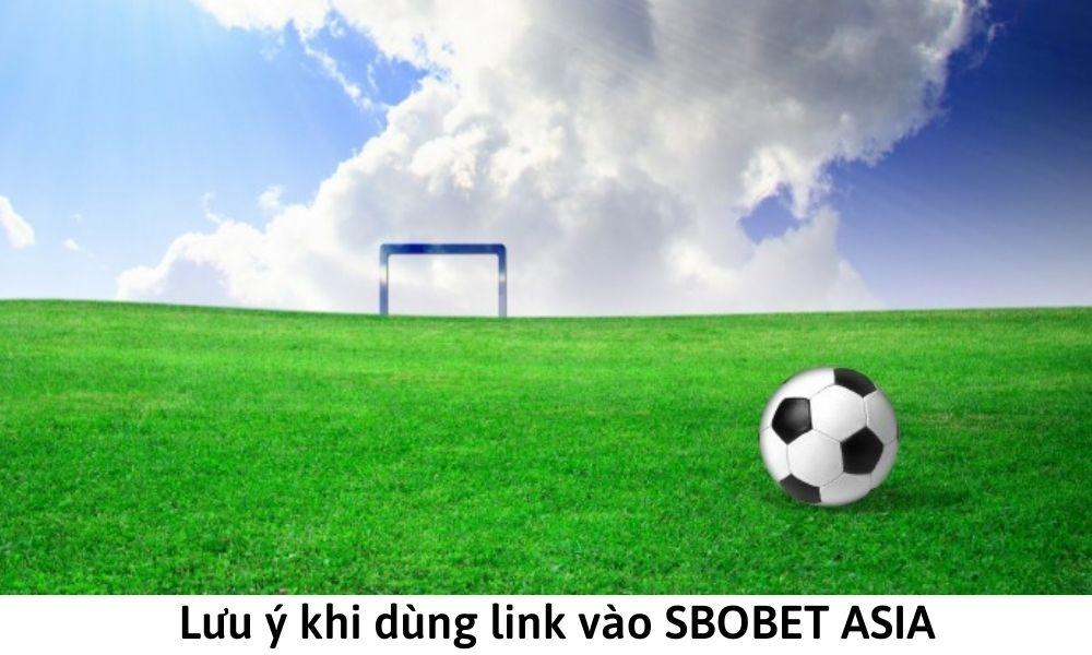 Lưu ý khi dùng link vào SBOBET ASIA