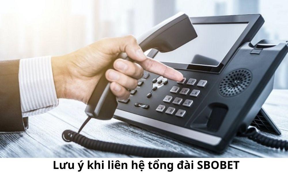 Lưu ý khi liên hệ tổng đài SBOBET
