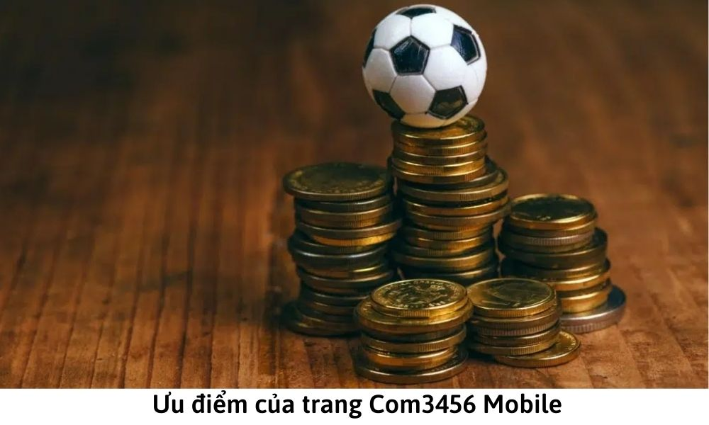 Ưu điểm của trang Com3456 Mobile