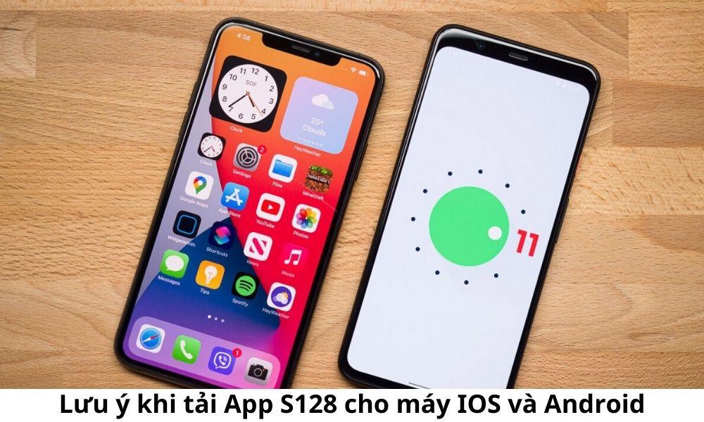 Lưu ý khi tải App S128 cho máy IOS và Android